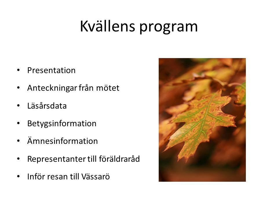 Kvällens program Presentation Anteckningar från mötet Läsårsdata Betygsinformation Ämnesinformation Representanter till föräldraråd Inför resan till V