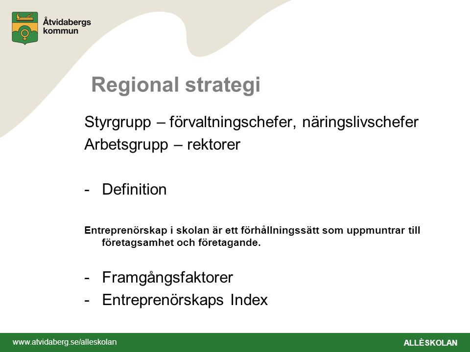 www.atvidaberg.se/alleskolan ALLÈSKOLAN Regional strategi Styrgrupp – förvaltningschefer, näringslivschefer Arbetsgrupp – rektorer -Definition Entrepr