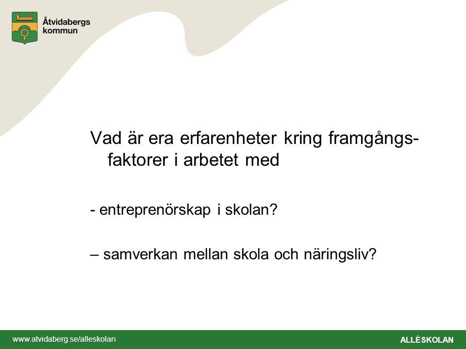 www.atvidaberg.se/alleskolan ALLÈSKOLAN Vad är era erfarenheter kring framgångs- faktorer i arbetet med - entreprenörskap i skolan? – samverkan mellan