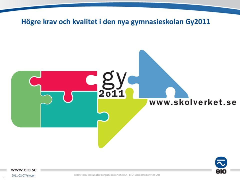 11 Högre krav och kvalitet i den nya gymnasieskolan Gy2011 Skriv text, lägg in bilder/diagram 2011-02-07/eioupn