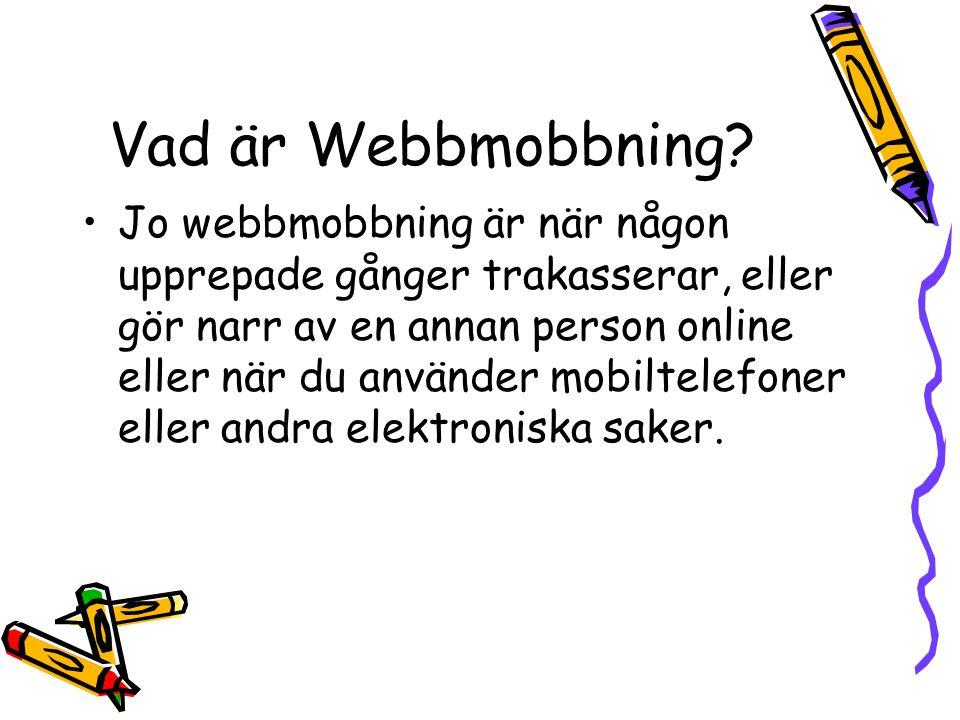 Vad är Webbmobbning? Jo webbmobbning är när någon upprepade gånger trakasserar, eller gör narr av en annan person online eller när du använder mobilte