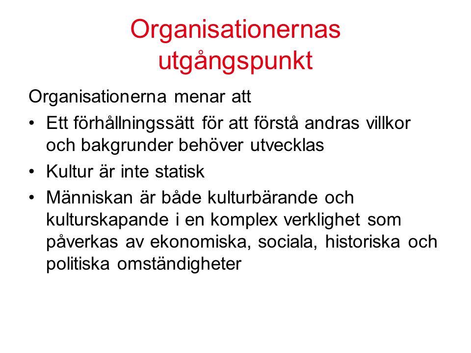 Organisationernas utgångspunkt Organisationerna menar att Ett förhållningssätt för att förstå andras villkor och bakgrunder behöver utvecklas Kultur ä