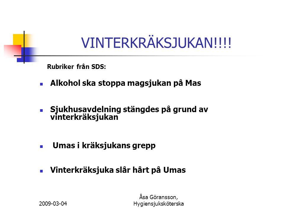 2009-03-04 Åsa Göransson, Hygiensjuksköterska VINTERKRÄKSJUKAN!!!! Rubriker från SDS: Alkohol ska stoppa magsjukan på Mas Sjukhusavdelning stängdes på