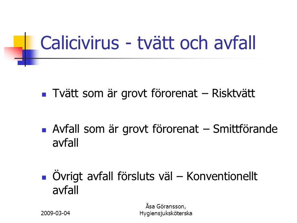 2009-03-04 Åsa Göransson, Hygiensjuksköterska Calicivirus - tvätt och avfall Tvätt som är grovt förorenat – Risktvätt Avfall som är grovt förorenat –