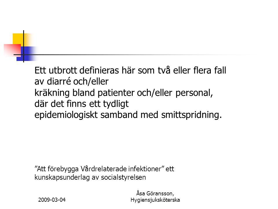 2009-03-04 Åsa Göransson, Hygiensjuksköterska Ett utbrott definieras här som två eller flera fall av diarré och/eller kräkning bland patienter och/ell