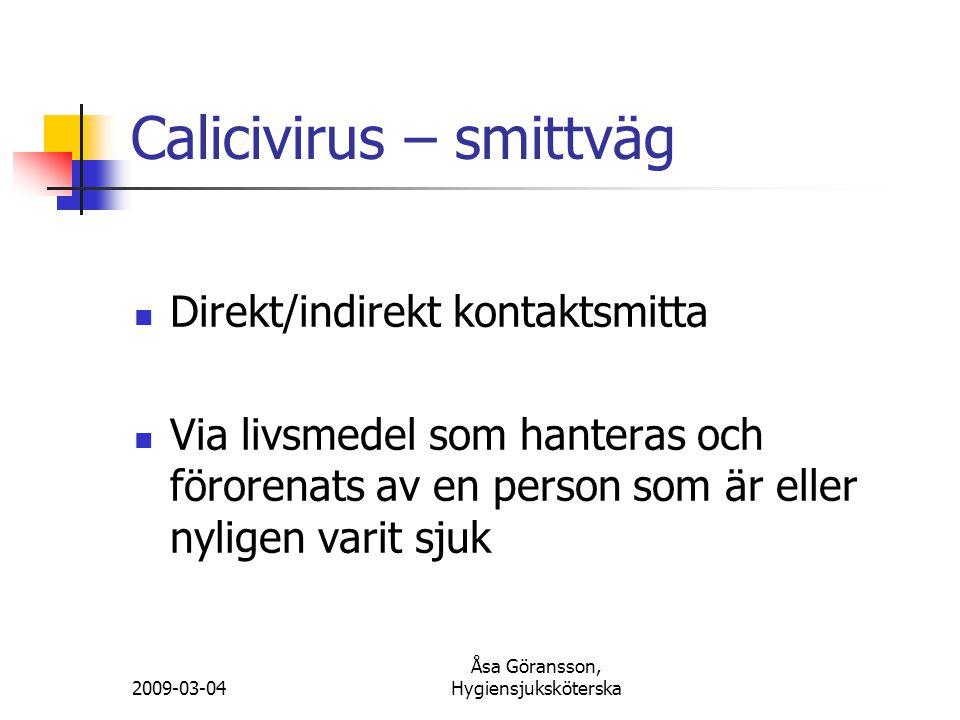 2009-03-04 Åsa Göransson, Hygiensjuksköterska Calicivirus – smittväg Direkt/indirekt kontaktsmitta Via livsmedel som hanteras och förorenats av en per