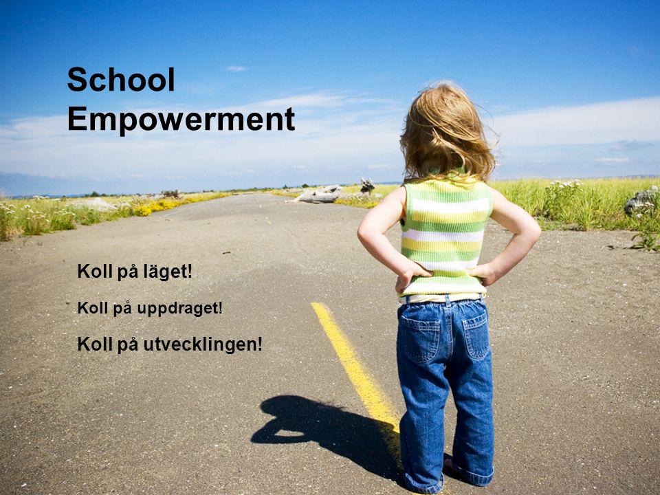 School Empowerment Koll på läget! Koll på uppdraget! Koll på utvecklingen!