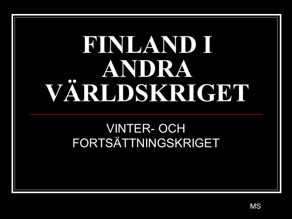 FINLAND I ANDRA VÄRLDSKRIGET VINTER- OCH FORTSÄTTNINGSKRIGET MS