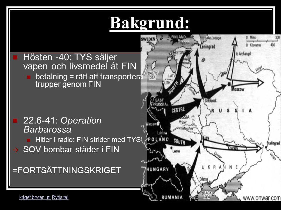 Bakgrund: kriget bryter ut kriget bryter ut Rytis talRytis tal Hösten -40: TYS säljer vapen och livsmedel åt FIN betalning = rätt att transportera tru