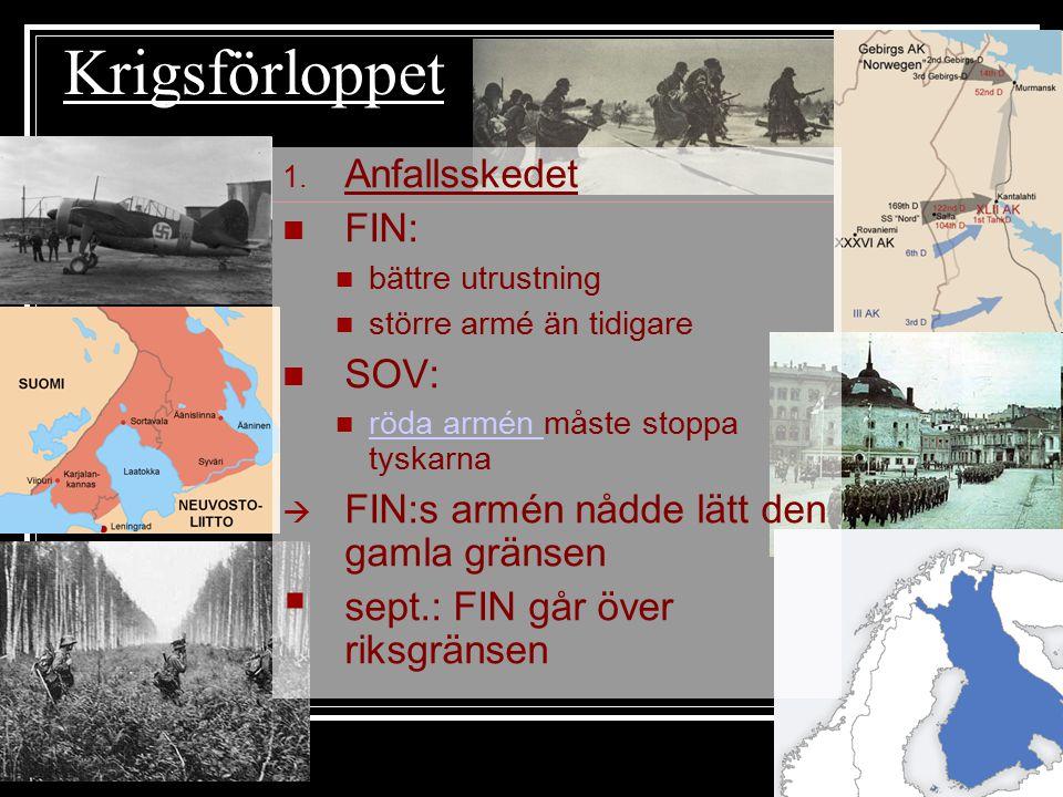Krigsförloppet 1. Anfallsskedet FIN: bättre utrustning större armé än tidigare SOV: röda armén måste stoppa tyskarna röda armén  FIN:s armén nådde lä