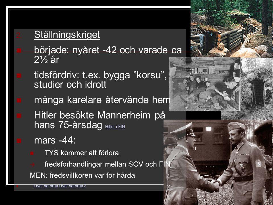 """2. Ställningskriget började: nyåret -42 och varade ca 2½ år tidsfördriv: t.ex. bygga """"korsu"""", studier och idrott många karelare återvände hem Hitler b"""