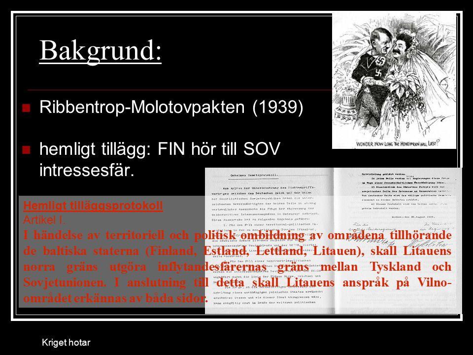 Bakgrund: Ribbentrop-Molotovpakten (1939) hemligt tillägg: FIN hör till SOV intressesfär. Hemligt tilläggsprotokoll Artikel I. I händelse av territori
