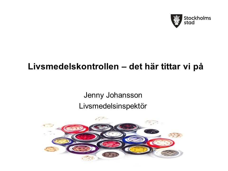 Livsmedelskontrollen – det här tittar vi på Jenny Johansson Livsmedelsinspektör