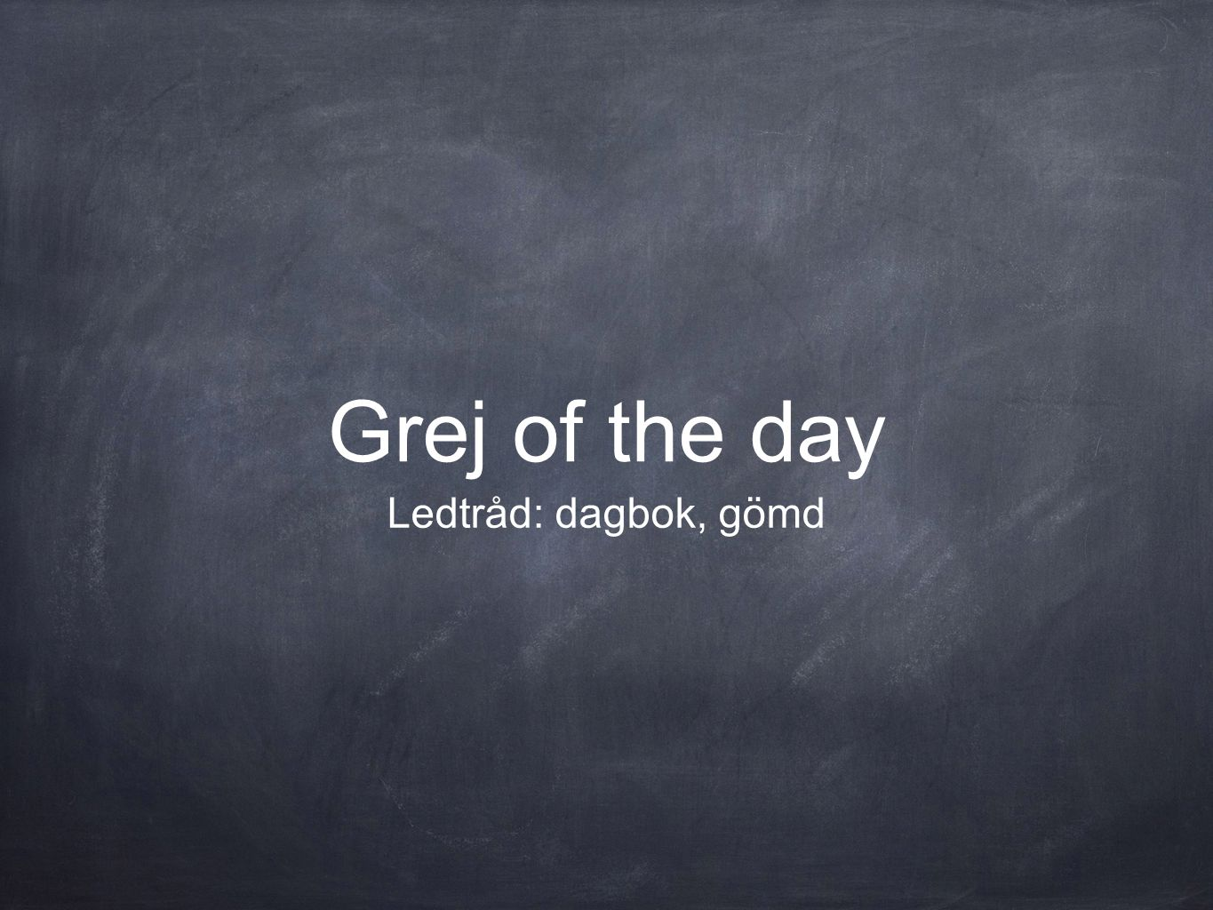 Grej of the day Ledtråd: dagbok, gömd