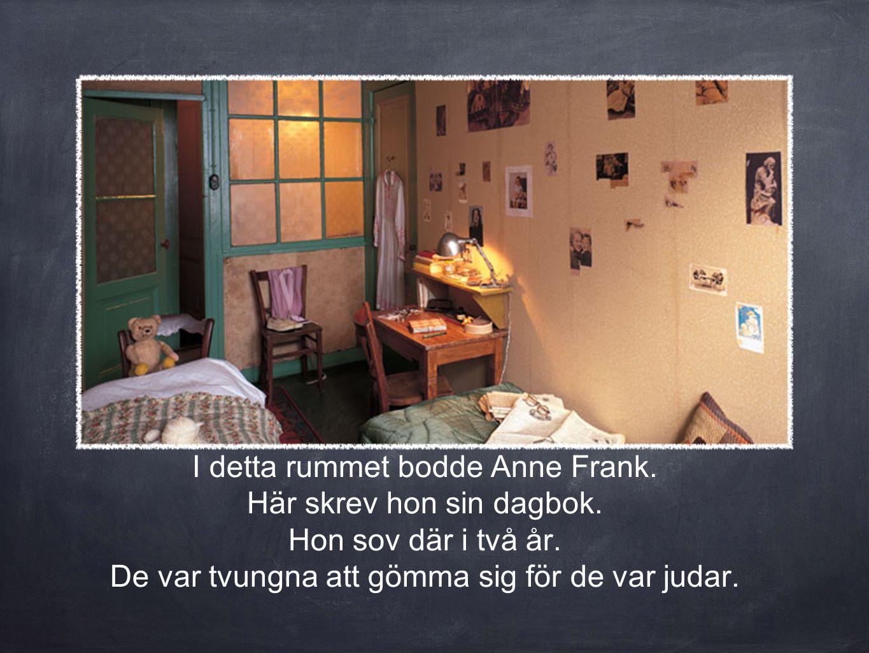 I detta rummet bodde Anne Frank.Här skrev hon sin dagbok.