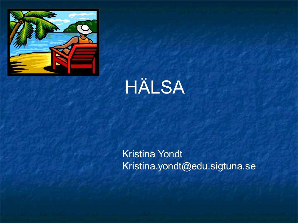 Kristina Yondt Kristina.yondt@edu.sigtuna.se HÄLSA