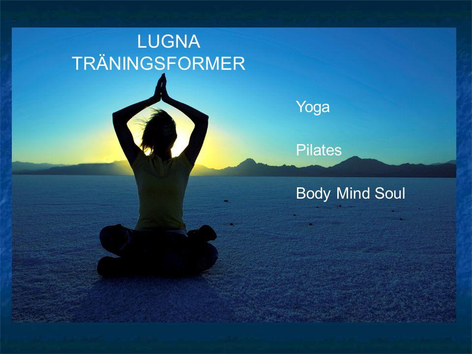 Yoga Pilates Body Mind Soul LUGNA TRÄNINGSFORMER