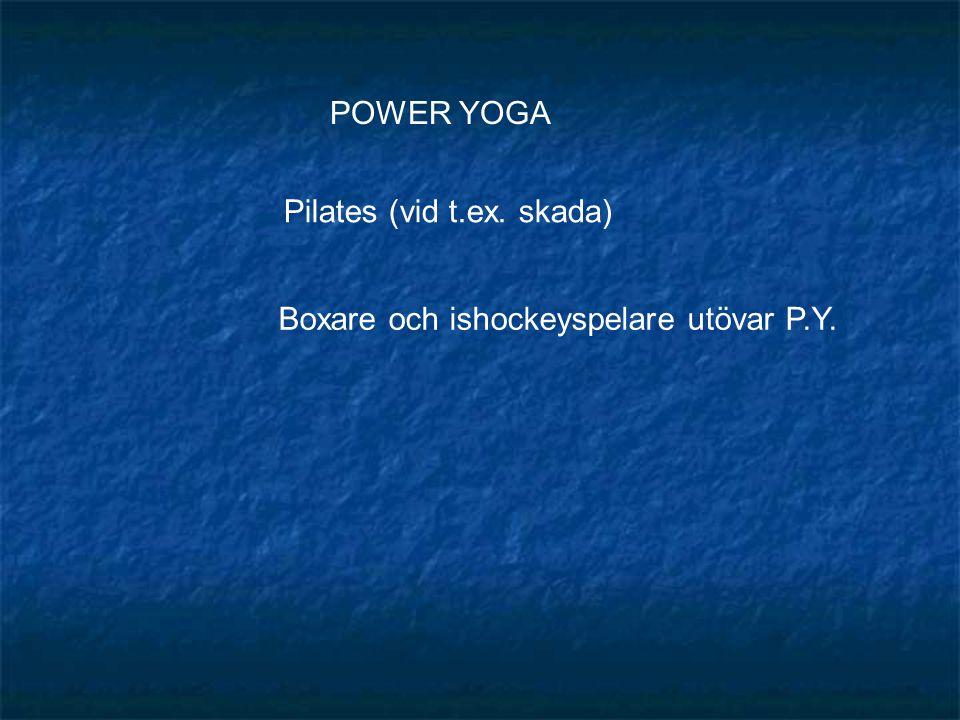 POWER YOGA Pilates (vid t.ex. skada) Boxare och ishockeyspelare utövar P.Y.