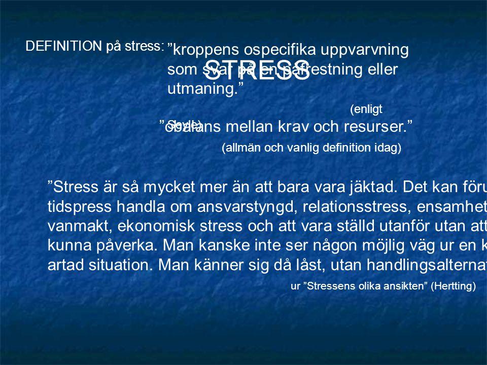 """DEFINITION på stress: """"kroppens ospecifika uppvarvning som svar på en påfrestning eller utmaning."""" (enligt Seyle) """"obalans mellan krav och resurser."""""""
