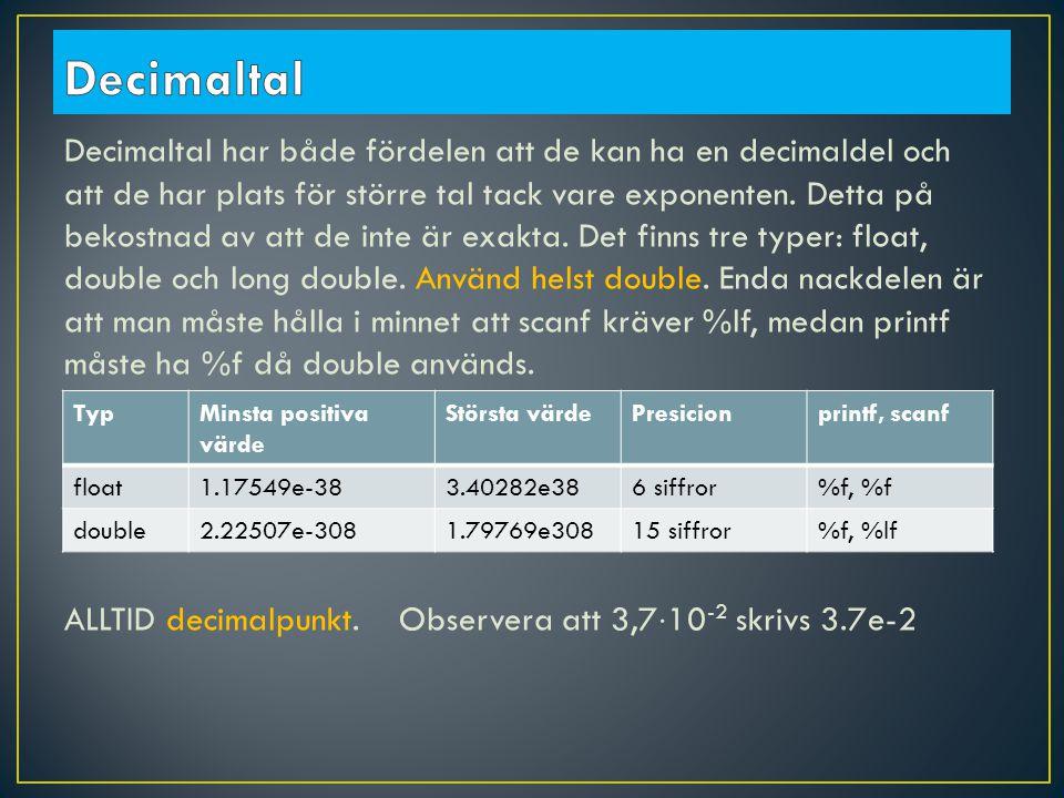 Decimaltal har både fördelen att de kan ha en decimaldel och att de har plats för större tal tack vare exponenten.