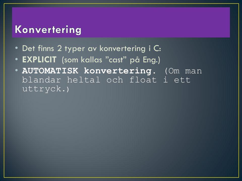 Det finns 2 typer av konvertering i C: EXPLICIT (som kallas cast på Eng.) AUTOMATISK konvertering.