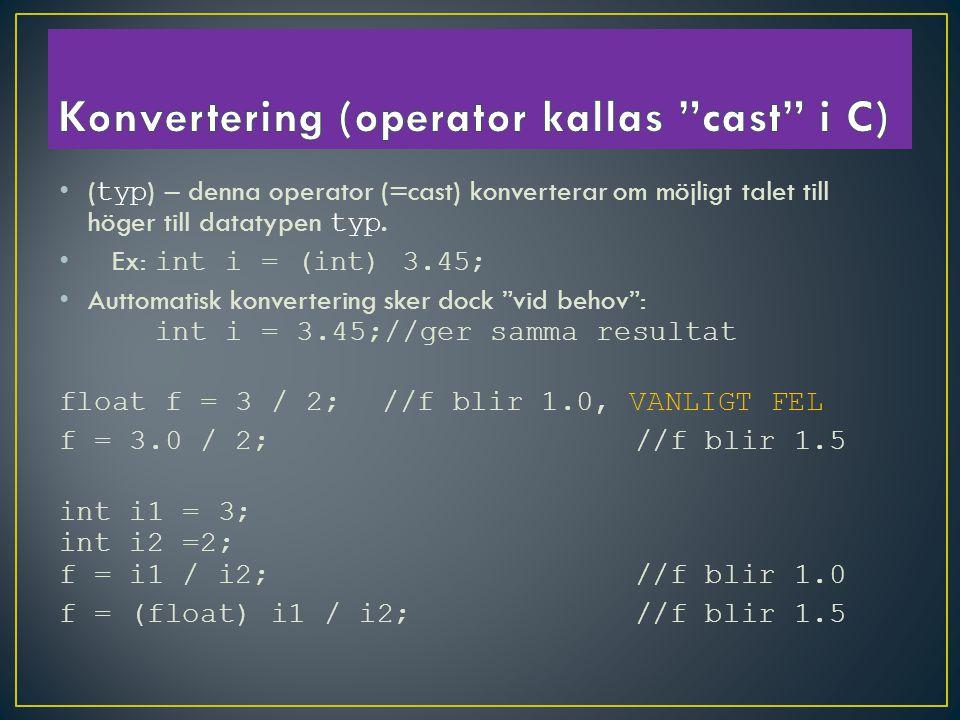 ( typ ) – denna operator (=cast) konverterar om möjligt talet till höger till datatypen typ.