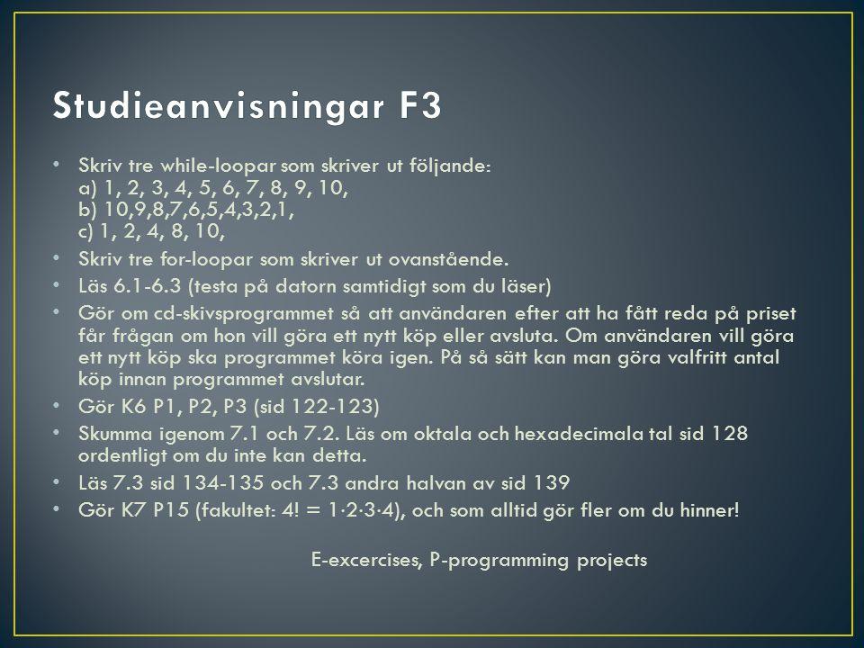 Skriv tre while-loopar som skriver ut följande: a) 1, 2, 3, 4, 5, 6, 7, 8, 9, 10, b) 10,9,8,7,6,5,4,3,2,1, c) 1, 2, 4, 8, 10, Skriv tre for-loopar som skriver ut ovanstående.