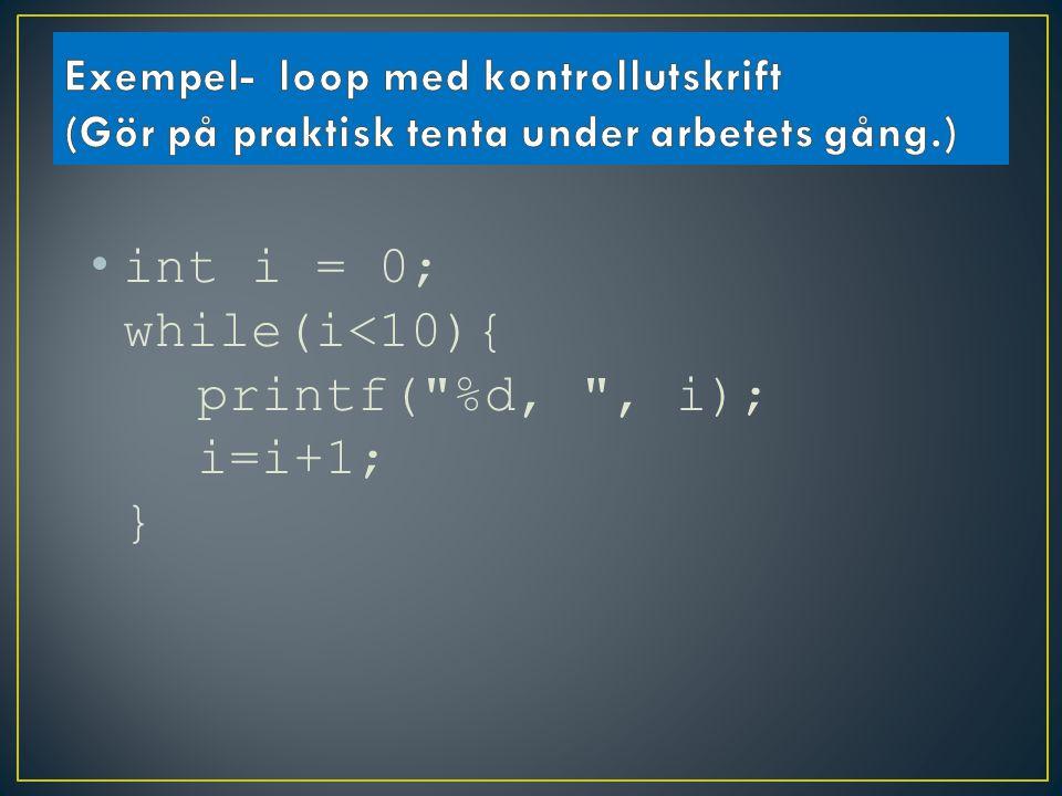 int i = 0; while(i<10){ printf( %d, , i); i=i+1; }