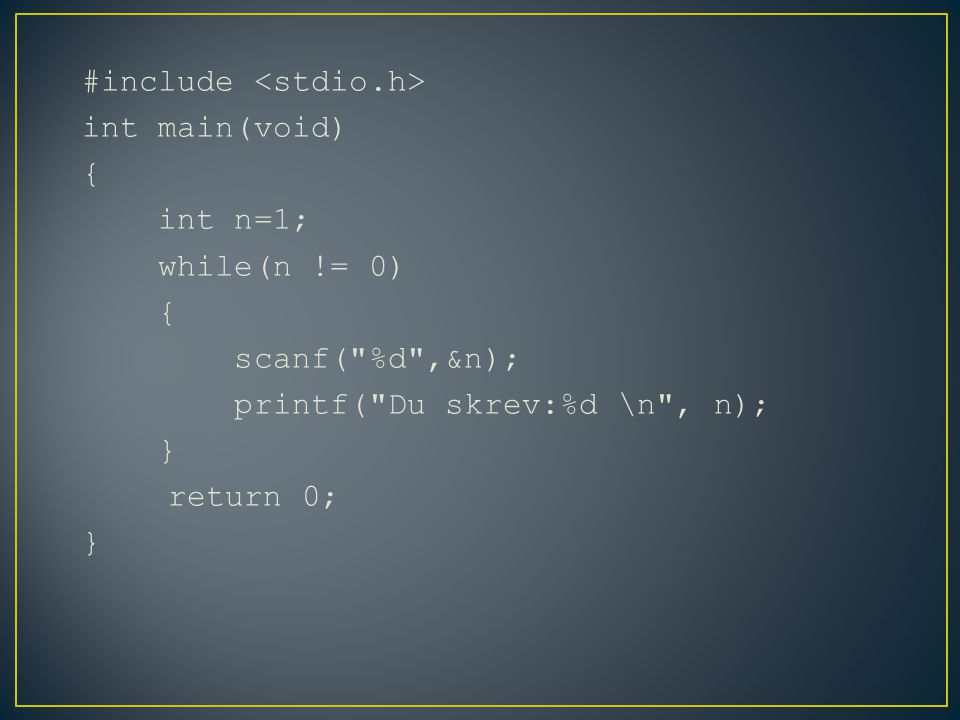 #include int main(void) { int n=1; while(n != 0) { scanf( %d ,&n); printf( Du skrev:%d \n , n); } return 0; }
