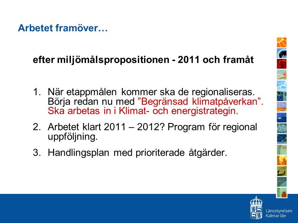 """Arbetet framöver… efter miljömålspropositionen - 2011 och framåt 1.När etappmålen kommer ska de regionaliseras. Börja redan nu med """"Begränsad klimatpå"""