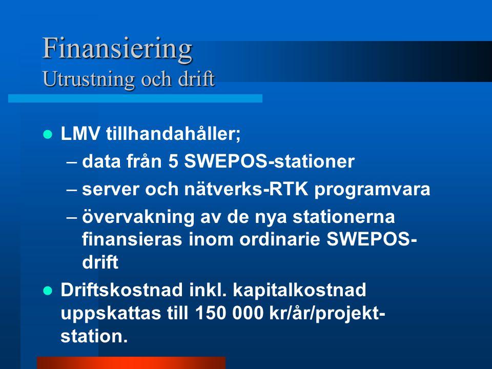 Finansiering Utrustning och drift LMV tillhandahåller; –data från 5 SWEPOS-stationer –server och nätverks-RTK programvara –övervakning av de nya stationerna finansieras inom ordinarie SWEPOS- drift Driftskostnad inkl.