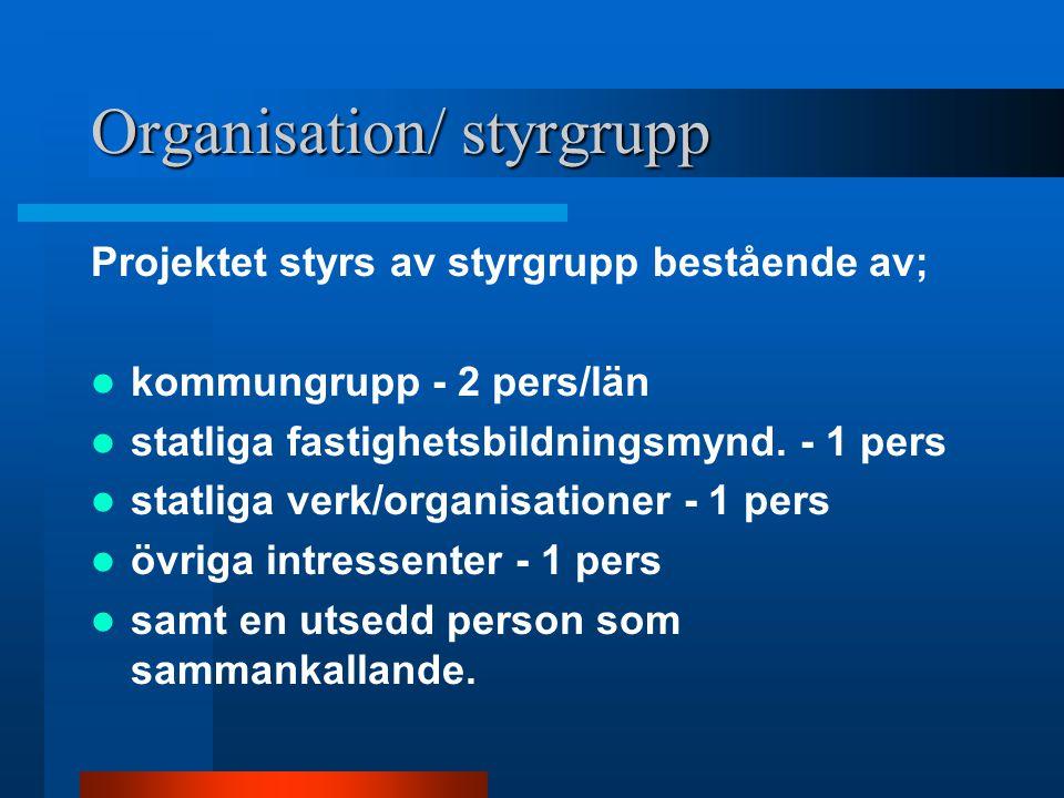 Organisation/ styrgrupp Projektet styrs av styrgrupp bestående av; kommungrupp - 2 pers/län statliga fastighetsbildningsmynd.
