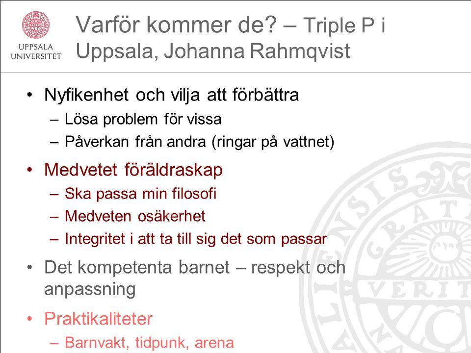 Varför kommer de? – Triple P i Uppsala, Johanna Rahmqvist Nyfikenhet och vilja att förbättra –Lösa problem för vissa –Påverkan från andra (ringar på v