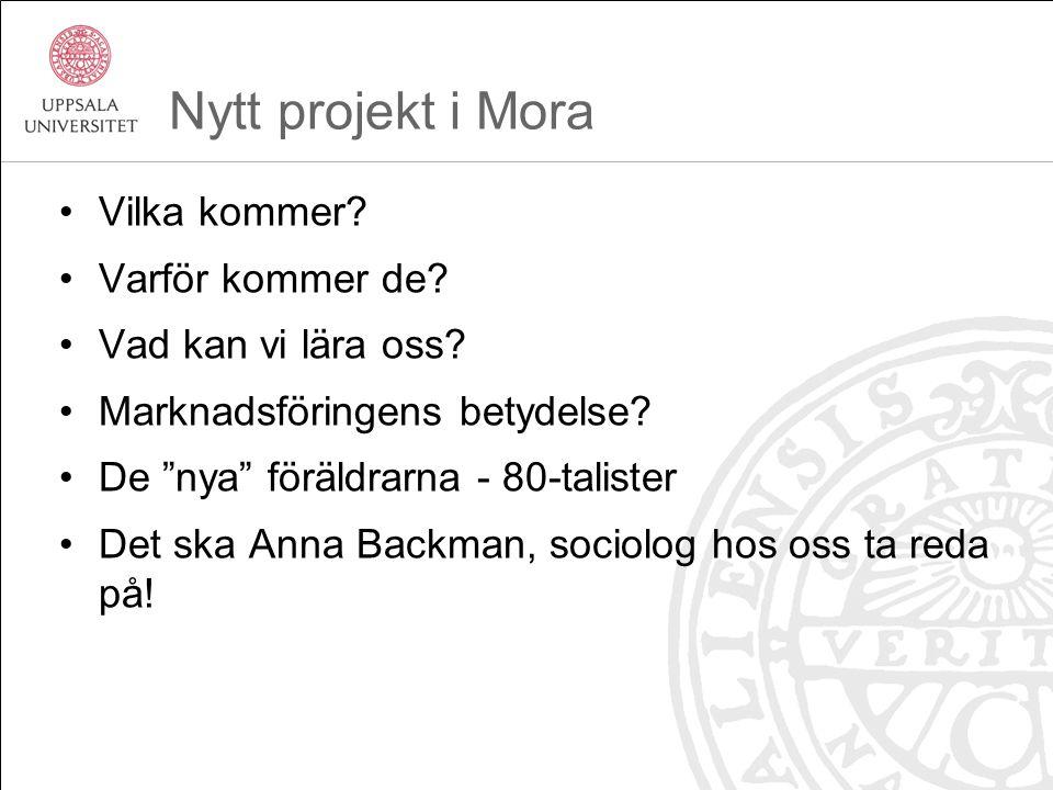 """Nytt projekt i Mora Vilka kommer? Varför kommer de? Vad kan vi lära oss? Marknadsföringens betydelse? De """"nya"""" föräldrarna - 80-talister Det ska Anna"""
