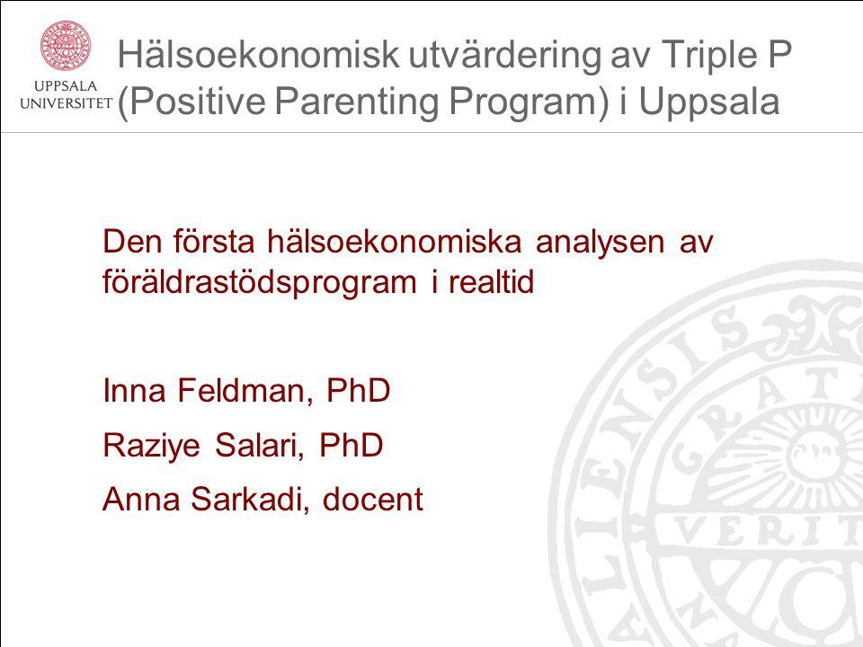 Hälsoekonomisk utvärdering av Triple P (Positive Parenting Program) i Uppsala Den första hälsoekonomiska analysen av föräldrastödsprogram i realtid In