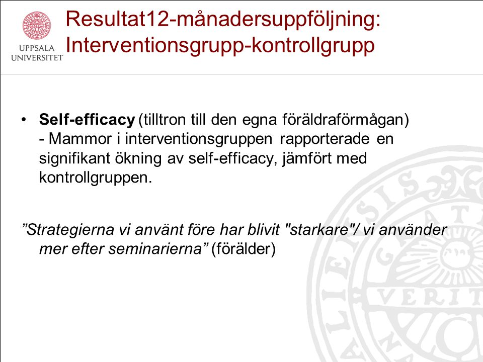 Resultat12-månadersuppföljning: Interventionsgrupp-kontrollgrupp Self-efficacy (tilltron till den egna föräldraförmågan) - Mammor i interventionsgrupp
