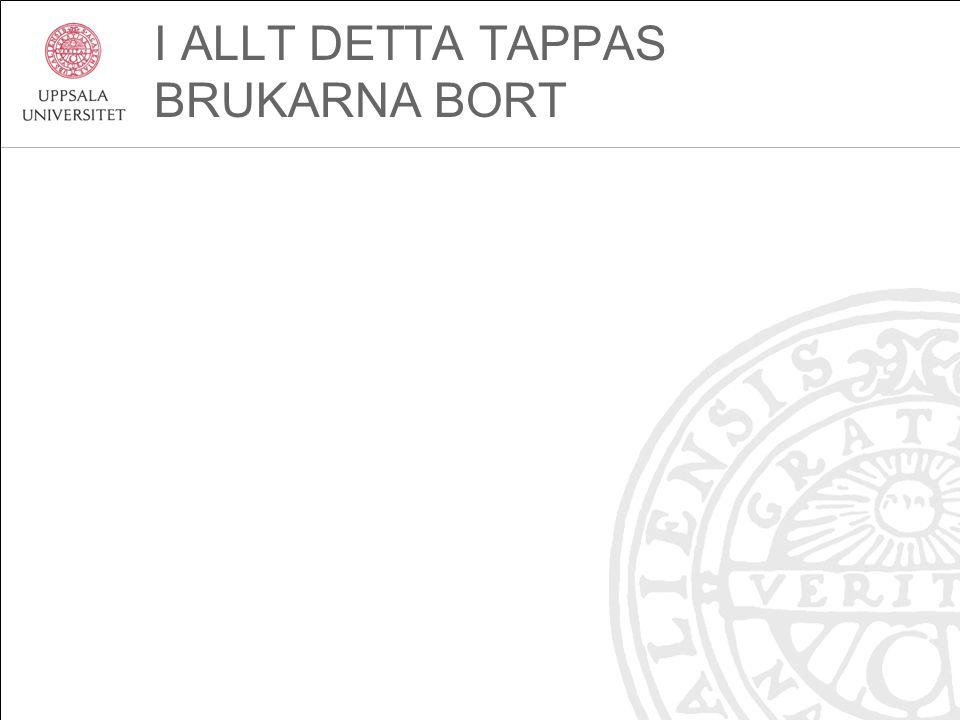 I ALLT DETTA TAPPAS BRUKARNA BORT