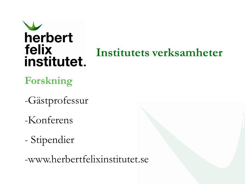 Institutets verksamheter Forskning -Gästprofessur -Konferens - Stipendier -www.herbertfelixinstitutet.se