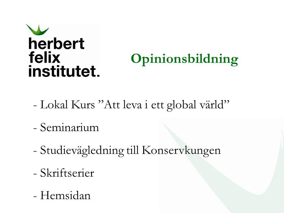 """- Lokal Kurs """"Att leva i ett global värld"""" - Seminarium - Studievägledning till Konservkungen - Skriftserier - Hemsidan Opinionsbildning"""