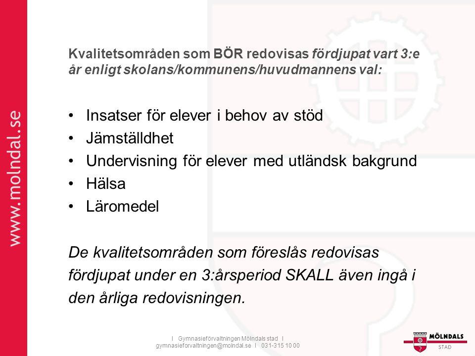 www.molndal.se I Gymnasieförvaltningen Mölndals stad I gymnasieforvaltningen@molndal.se I 031-315 10 00 Kvalitetsområden som BÖR redovisas fördjupat v