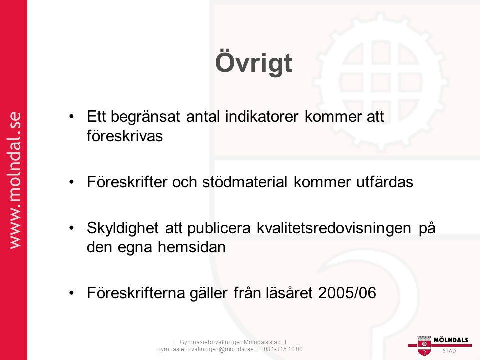 www.molndal.se I Gymnasieförvaltningen Mölndals stad I gymnasieforvaltningen@molndal.se I 031-315 10 00 Övrigt Ett begränsat antal indikatorer kommer