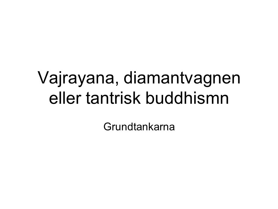 Vajrayana, diamantvagnen eller tantrisk buddhismn Grundtankarna
