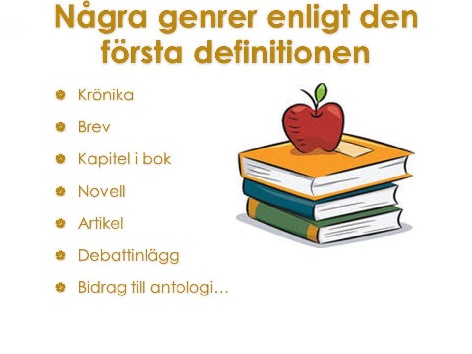 Några genrer enligt den första definitionen  Krönika  Brev  Kapitel i bok  Novell  Artikel  Debattinlägg  Bidrag till antologi…