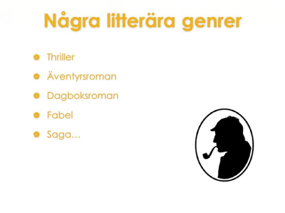 Några litterära genrer  Thriller  Äventyrsroman  Dagboksroman  Fabel  Saga…