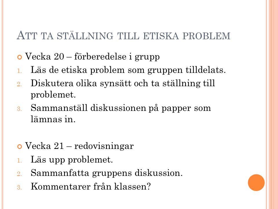A TT TA STÄLLNING TILL ETISKA PROBLEM Vecka 20 – förberedelse i grupp 1.