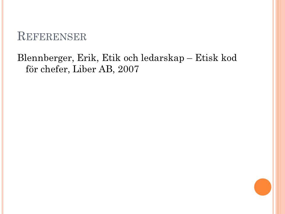 R EFERENSER Blennberger, Erik, Etik och ledarskap – Etisk kod för chefer, Liber AB, 2007