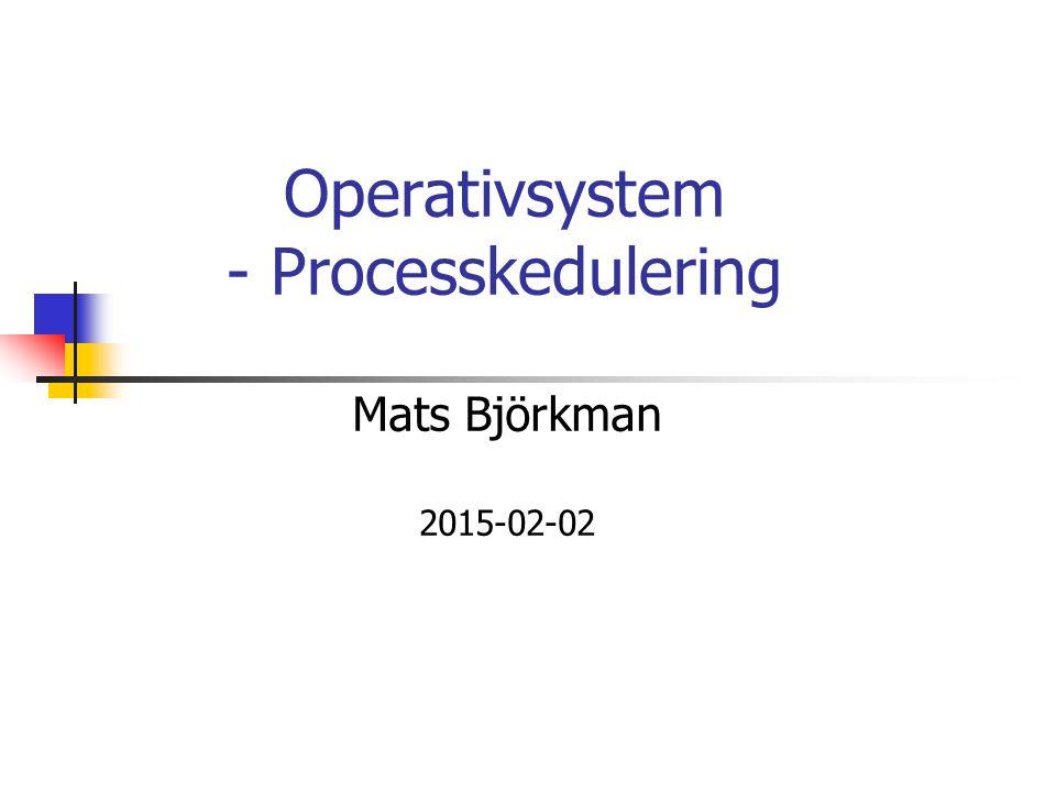 Operativsystem, © Mats Björkman, MDH 2 Innehåll Processer (föreläsning 2) Processmodell Processtillstånd Trådar Processkommunikation (föreläsning 3) Semaforer Monitorer Meddelandesystem Skedulering/schemaläggning (föreläsning 4, den här) Kriterier för en skedulerare Skeduleringsalgoritmer