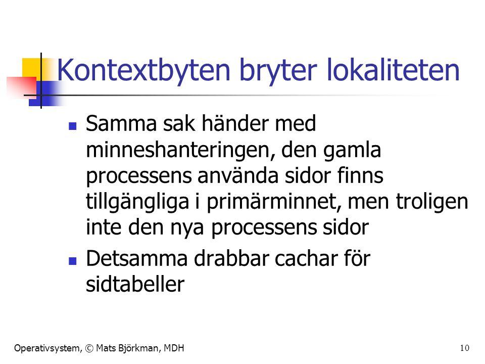 Operativsystem, © Mats Björkman, MDH 10 Kontextbyten bryter lokaliteten Samma sak händer med minneshanteringen, den gamla processens använda sidor fin