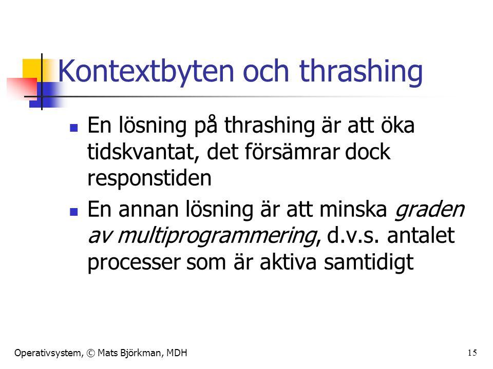 Operativsystem, © Mats Björkman, MDH 15 Kontextbyten och thrashing En lösning på thrashing är att öka tidskvantat, det försämrar dock responstiden En