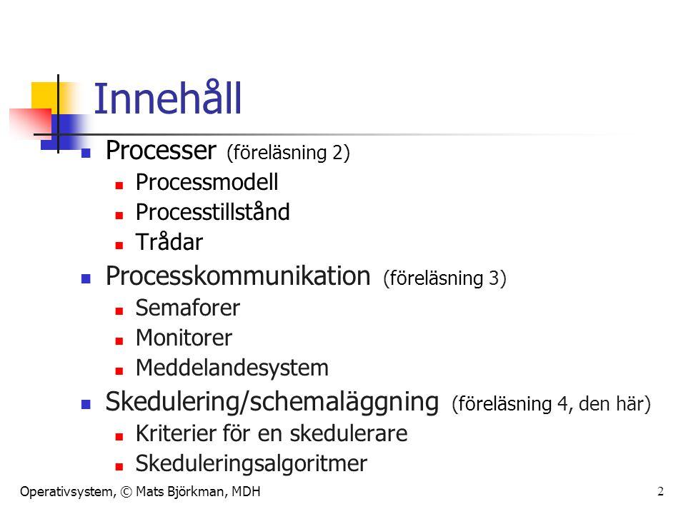 Operativsystem, © Mats Björkman, MDH 2 Innehåll Processer (föreläsning 2) Processmodell Processtillstånd Trådar Processkommunikation (föreläsning 3) S